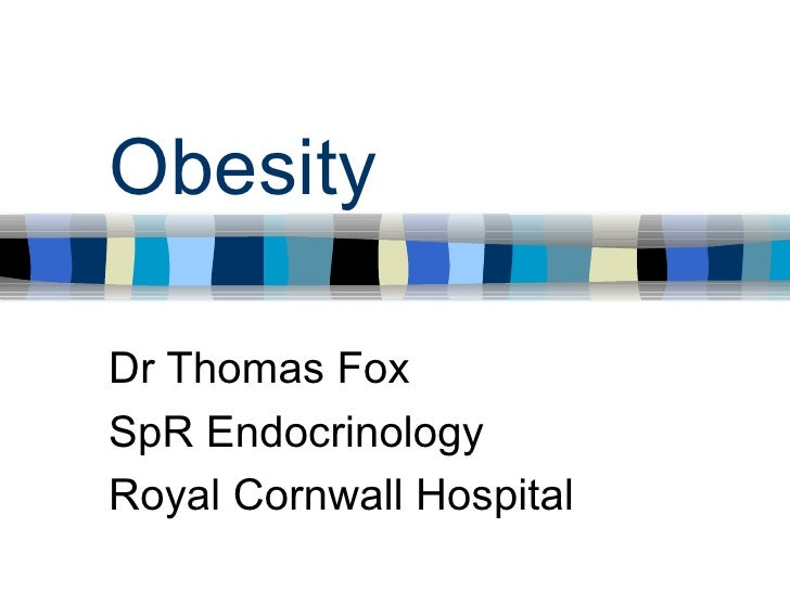 Obesity Dr Thomas Fox SpR Endocrinology Royal Cornwall Hospital