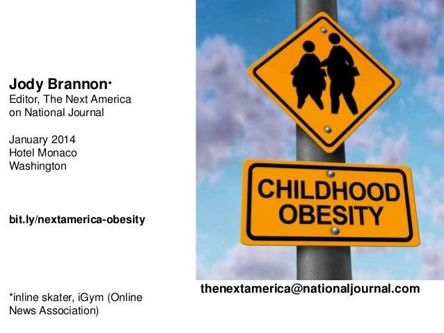Jody Brannon* Editor, The Next America on National Journal January 2014 Hotel Monaco Washington  bit.ly/nextamerica-obesit...