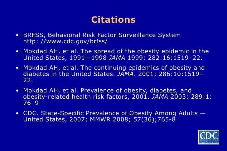 Citations <ul><li>BRFSS, Behavioral Risk Factor Surveillance System  http://www.cdc.gov/brfss/ </li></ul><ul><li>Mokdad AH...