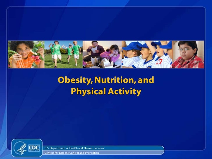 Obesity, Nutrition, and            Physical ActivityU.S. Department of Health and Human ServicesCenters for Disease Contro...