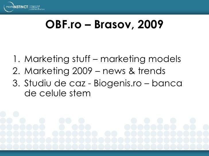 OBF.ro – Brasov, 2009 <ul><li>Marketing stuff – marketing models </li></ul><ul><li>Marketing 2009 – news & trends </li></u...