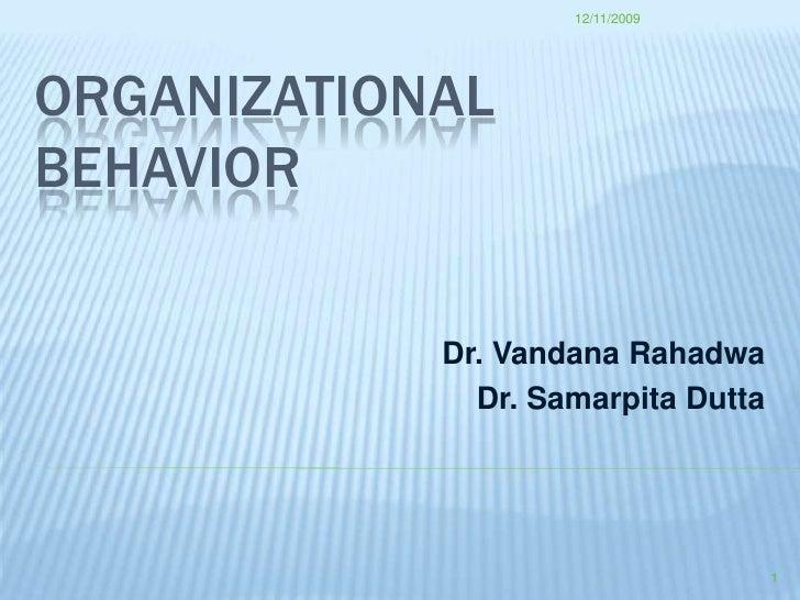 ORGANIzATIONAL BEHAVIOR<br />Dr. VandanaRahadwa<br />Dr. SamarpitaDutta<br />7/29/2008<br />1<br />