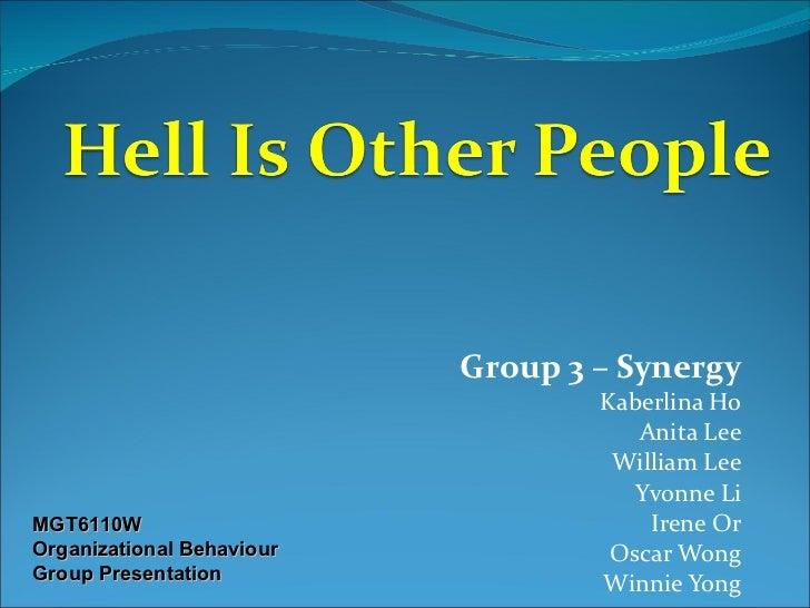 Group 3 – Synergy Kaberlina Ho Anita Lee William Lee Yvonne Li Irene Or Oscar Wong Winnie Yong MGT6110W Organizational Beh...