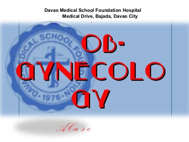 Davao Medical School Foundation Hospital           Medical Drive, Bajada, Davao City                       [   OB-Gynecolo...