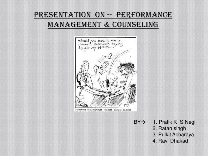 Presentation  On --  Performance Management & Counseling<br />BY     1. Pratik K  S Negi<br />             2. Ratan singh...
