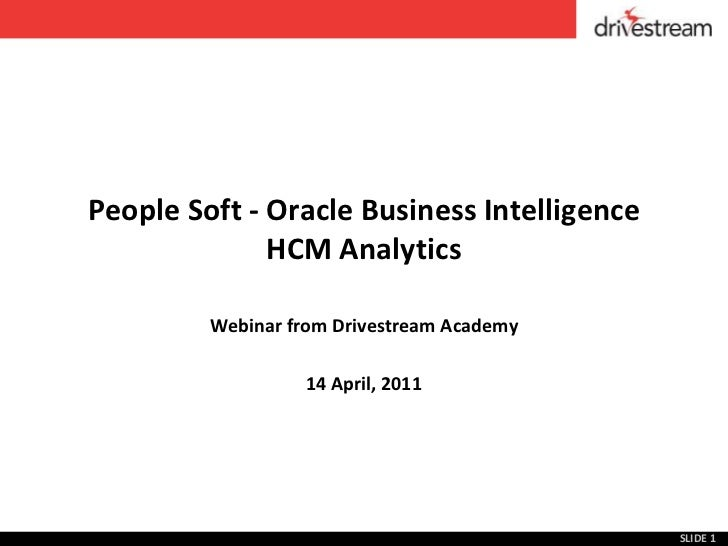 People Soft - Oracle Business Intelligence HCM Analytics<br />Webinar from Drivestream Academy<br />14 April, 2011<br />SL...