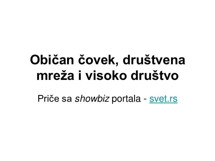 Običan čovek, društvena mreža i visoko društvo Priče sa showbiz portala - svet.rs