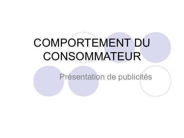 COMPORTEMENT DU CONSOMMATEUR   Présentation de publicités