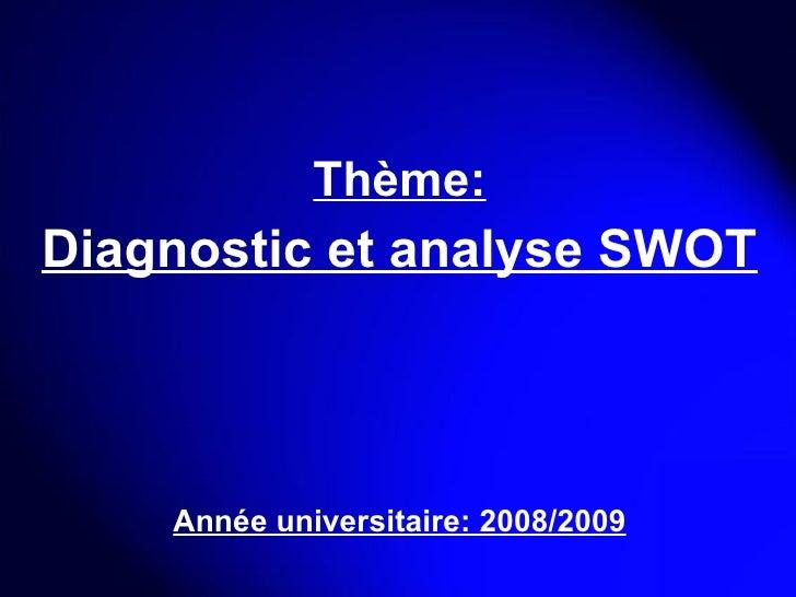 Thème: Diagnostic et analyse SWOT Année universitaire: 2008/2009