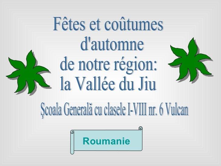Fêtes et coûtumes d'automne  de notre région: la Vallée du Jiu Şcoala Generală cu clasele I-VIII nr. 6 Vulcan  Roumanie