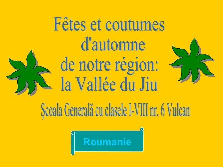 Fêtes et coutumes d'automne  de notre région: la Vallée du Jiu Şcoala Generală cu clasele I-VIII nr. 6 Vulcan  Roumanie