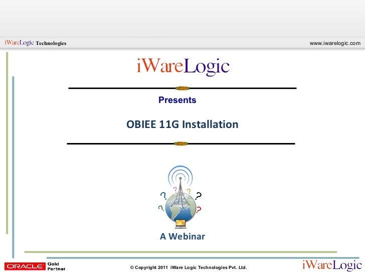 Presents OBIEE 11G Installation A Webinar