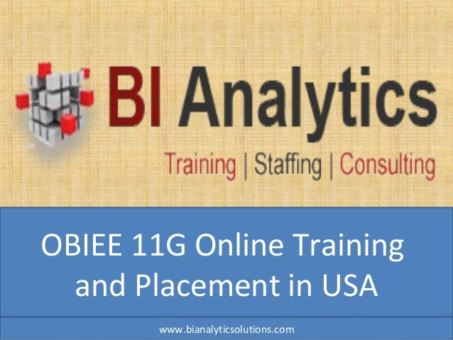 OBIEE 11G Online Training and Placement in USA www.bianalyticsolutions.com