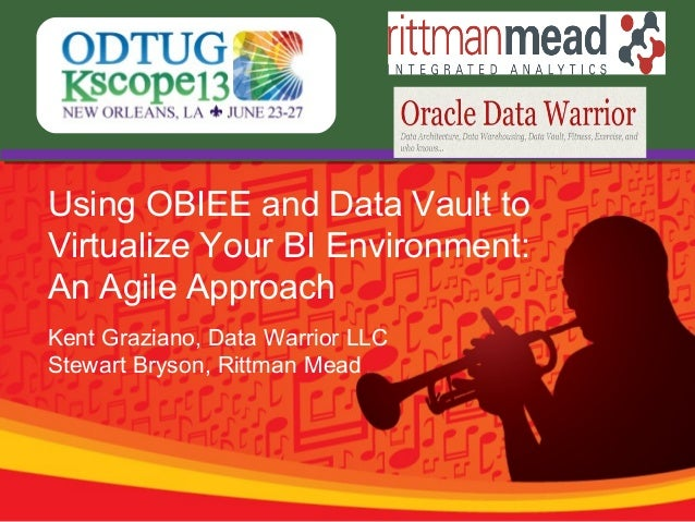 Using OBIEE and Data Vault to Virtualize Your BI Environment: An Agile Approach Kent Graziano, Data Warrior LLC Stewart Br...