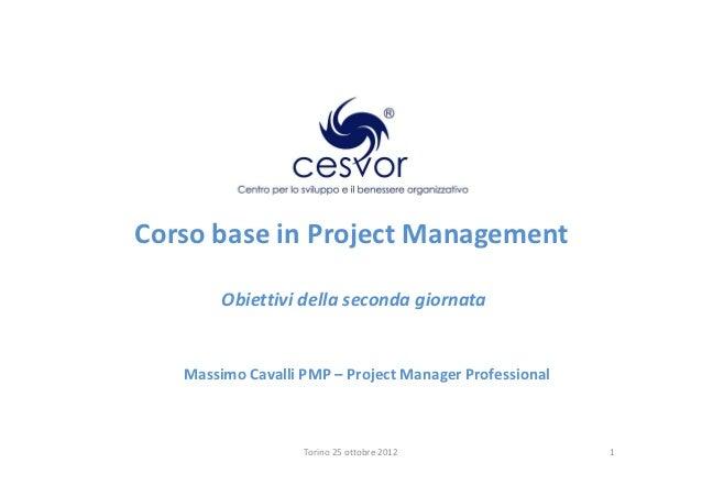 Corso base in Project Management        Obiettivi della seconda giornata   Massimo Cavalli PMP – Project Manager Professio...