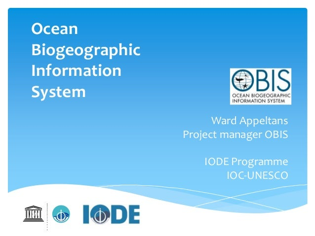 Ocean Biogeographic Information System Ward Appeltans Project manager OBIS IODE Programme IOC-UNESCO