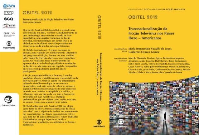 OBSERVATÓRIO IBERO-AMERICANO DA FICÇÃO TELEVISIVA OBITEL 2012  TRANSNACIONALIZAÇÃO DA FICÇÃO TELEVISIVA NOS PAÍSES IBERO-A...