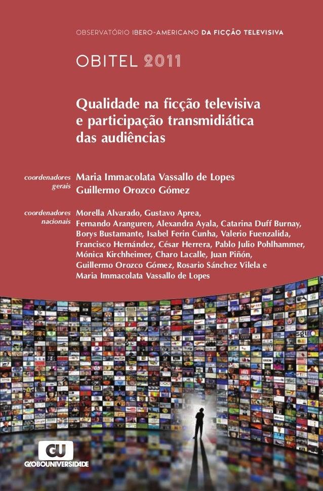 O Anuário Obitel 2011 constitui-se como o quinto volume de uma série histórica iniciada em 2007 e reflete o amadurecimento...