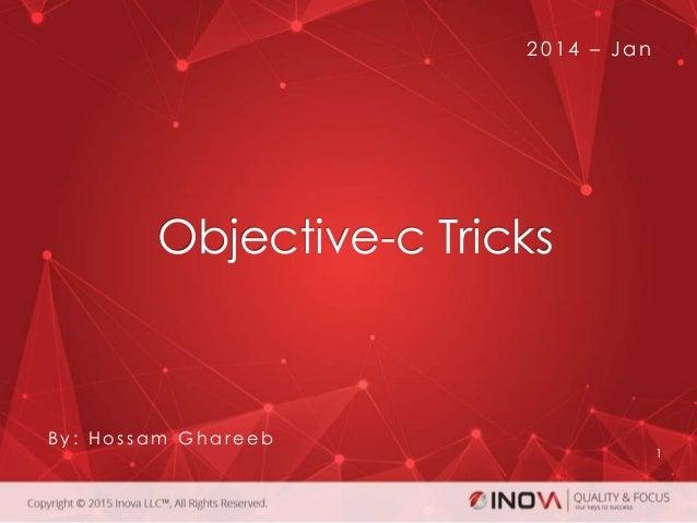 Objective-c Tricks 1 2 0 1 4 – Jan B y : H o s s a m G h a r e e b