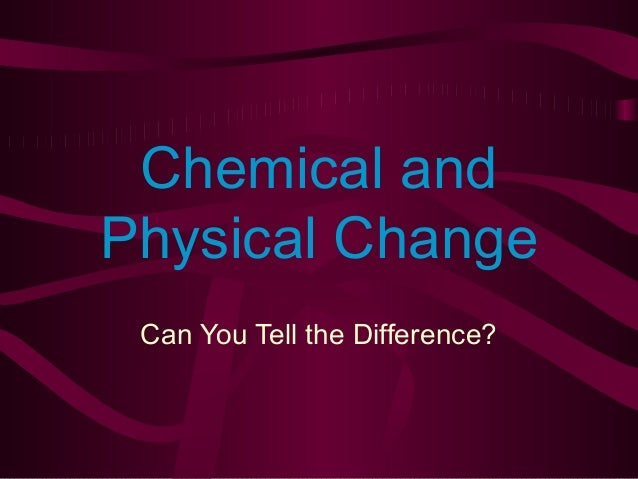 Obj 2 chemical and physical changePhysical Change