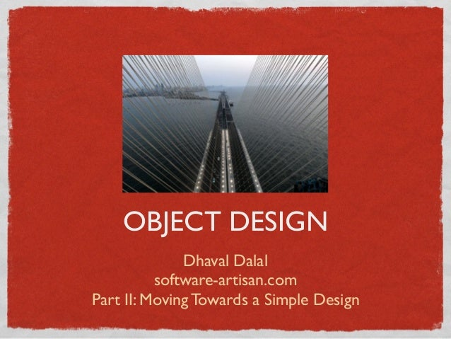 Dhaval Dalalsoftware-artisan.comPart II: Moving Towards a Simple DesignOBJECT DESIGN
