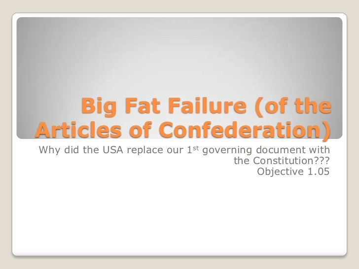 Big Fat Failure (of the Articles of Confederation)<br />Why did the USA replace our 1st governing document with the Consti...