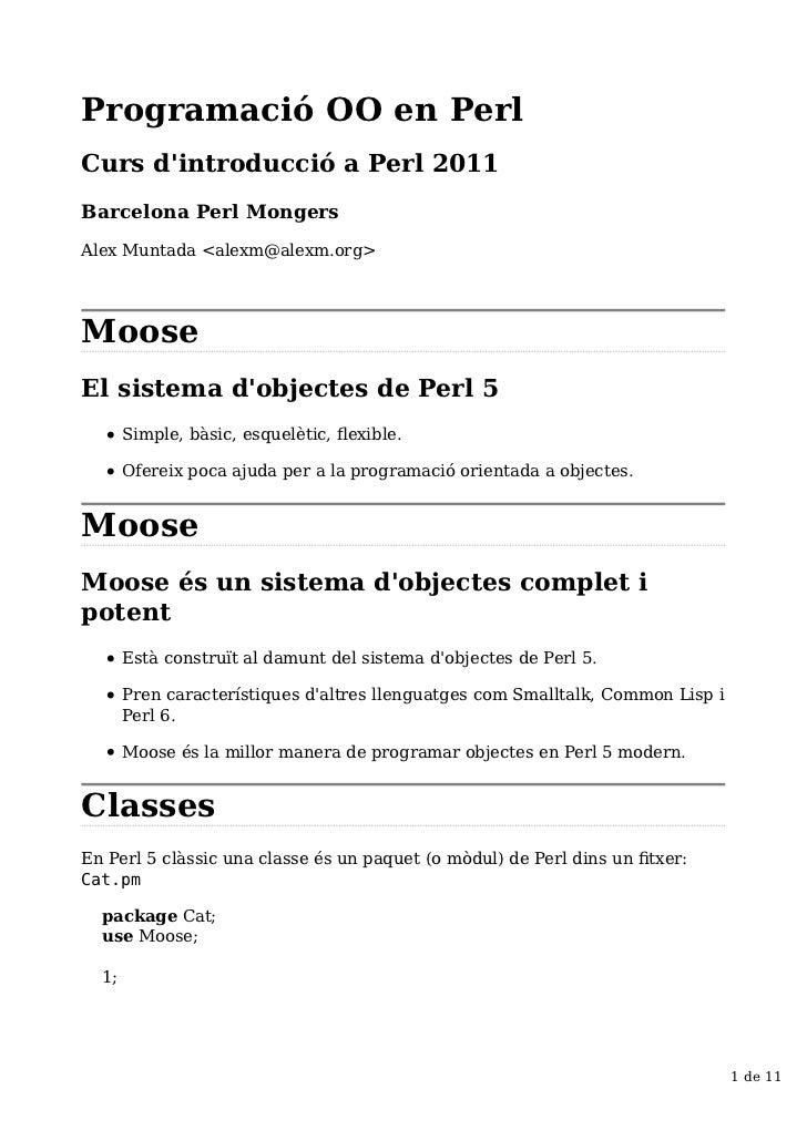 Programació OO en PerlCurs dintroducció a Perl 2011Barcelona Perl MongersAlex Muntada <alexm@alexm.org>MooseEl sistema dob...