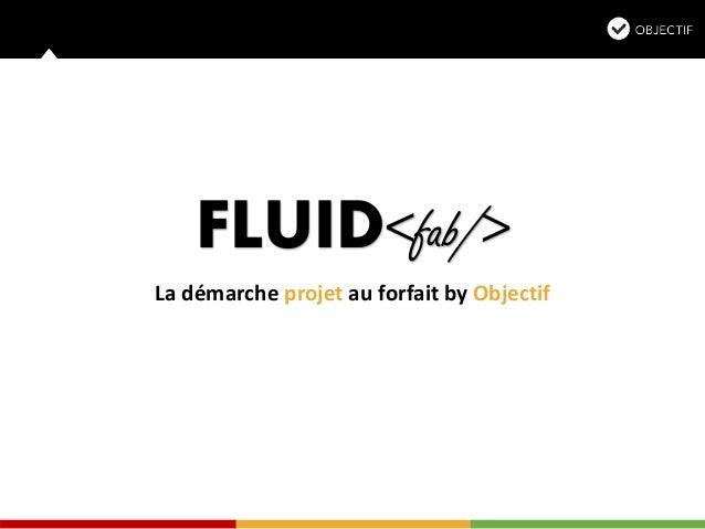 FLUID<fab/> La démarche projet au forfait by Objectif