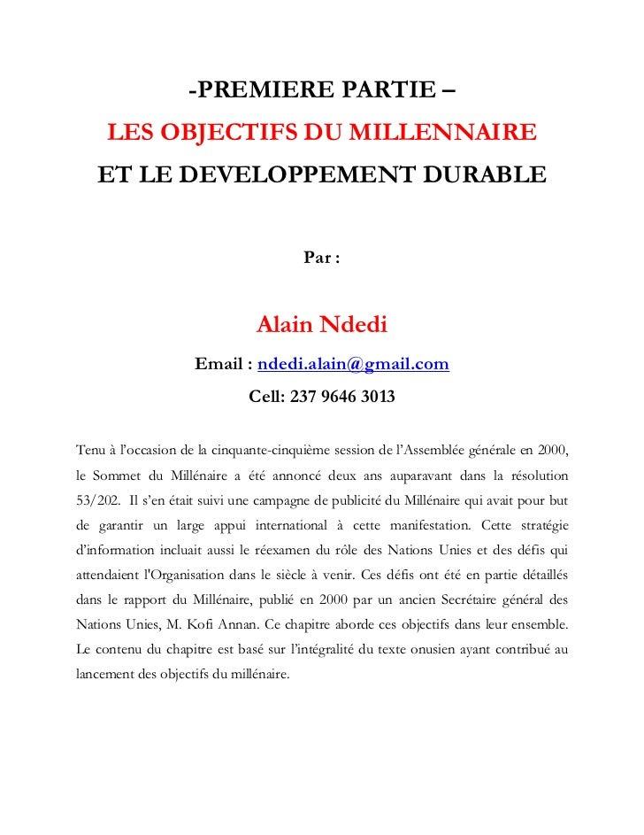 -PREMIERE PARTIE –<br />LES OBJECTIFS DU MILLENNAIRE <br />ET LE DEVELOPPEMENT DURABLE<br />Par:<br />Alain Ndedi<br />Em...