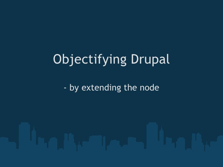 Objectifying Drupal - by extending the node