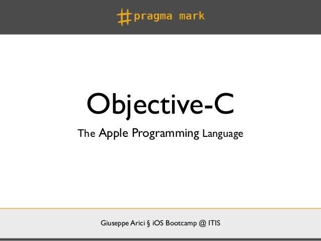Objective-CThe Apple Programming Language    Giuseppe Arici § iOS Bootcamp @ ITIS