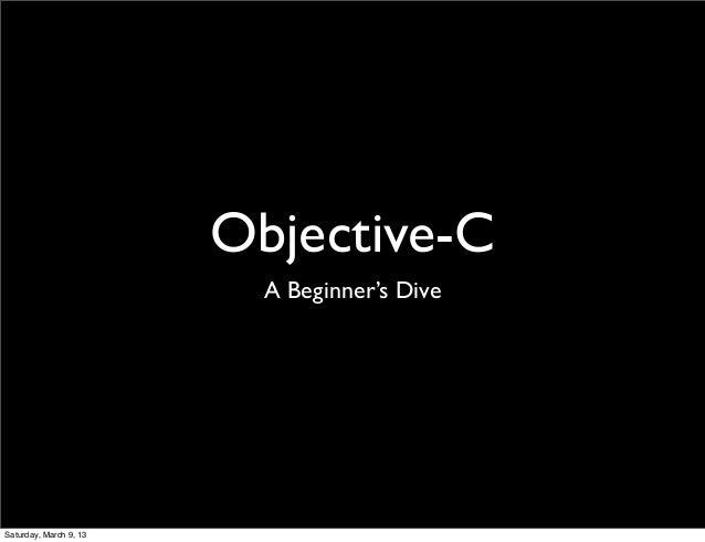Objective-C                          A Beginner's DiveSaturday, March 9, 13