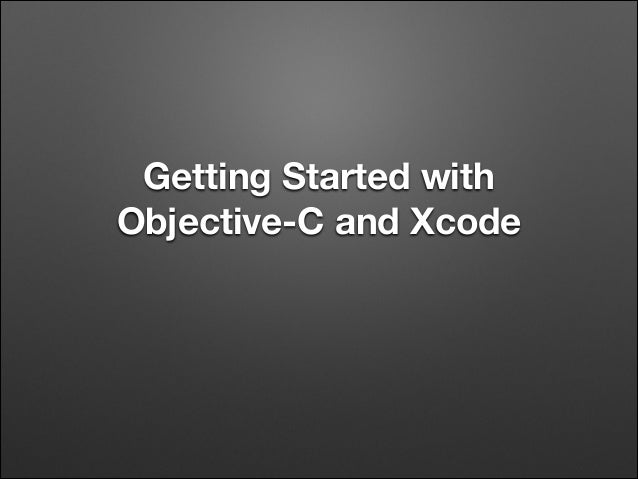 Getting Started with Objective-C and Xcode