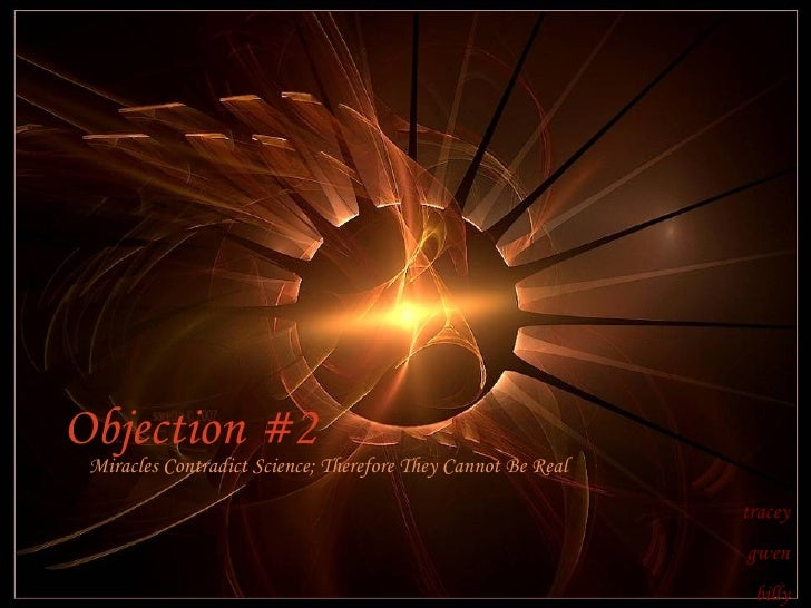 tracey gwen billy Objection #2 Miracles Contradict Science; Therefore They Cannot Be Real