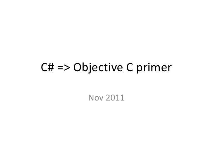 C# => Objective C primer        Nov 2011