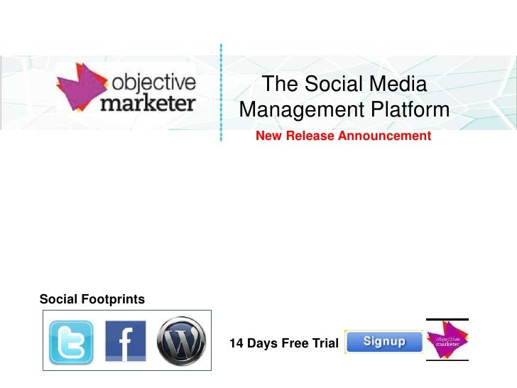The Social Media <br />Management Platform<br />     New Release Announcement<br />Social Footprints<br />14 Days Free Tri...