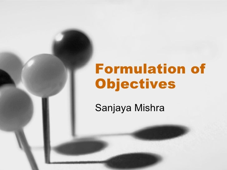 Formulation of Objectives Sanjaya Mishra