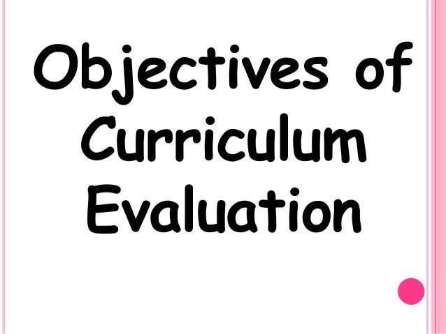 Objectives of Curriculum Evaluation