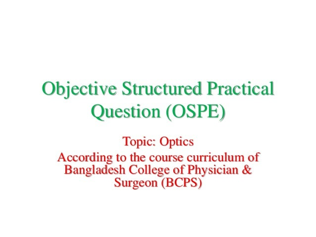 Objective Structured Practical Question (OSPE) Topic: Optics According to the course curriculum of Bangladesh College of P...