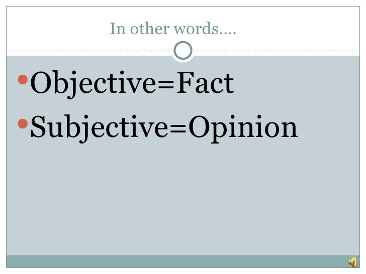 the subjective and objective ideas about existentialism Distinctions between objectivity and subjectivity lie at the heart of debates and conflicts in philosophy, morality, journalism, science, and more very often objective is treated as a vital goal while subjective is used as a criticism objective judgments are good subjective judgments are.
