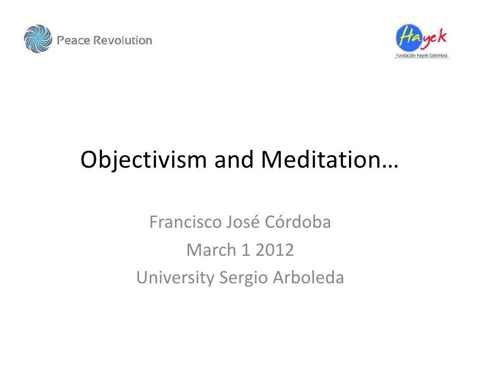 Objectivism and Meditation…     Francisco José Córdoba          March 1 2012    University Sergio Arboleda