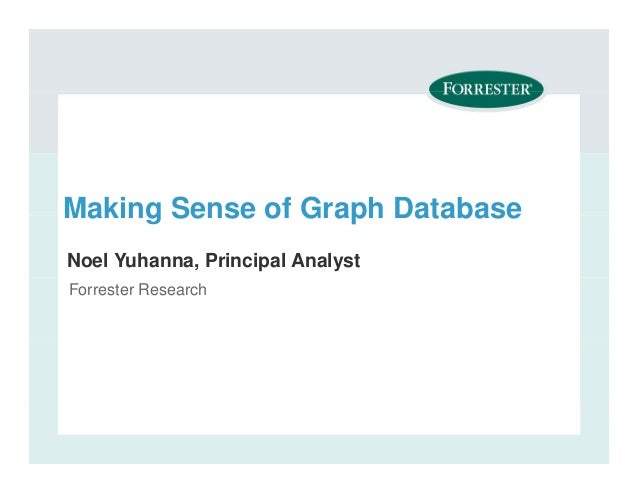 Making Sense of Graph Database Noel Yuhanna, Principal Analyst Forrester Research Teleconference