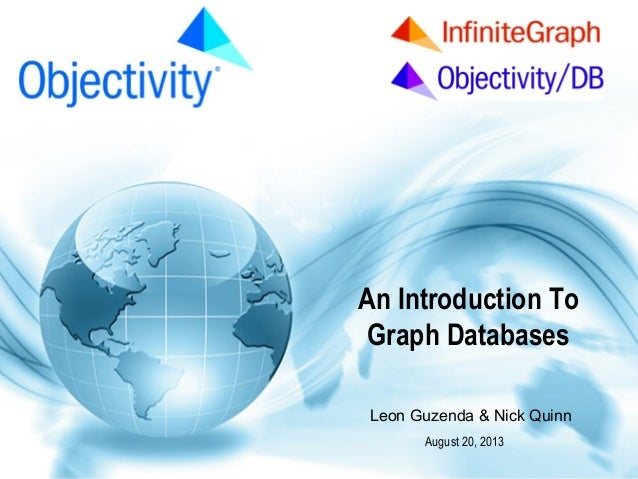www.Objectivity.com  An Introduction To Graph Databases Leon Guzenda & Nick Quinn August 20, 2013