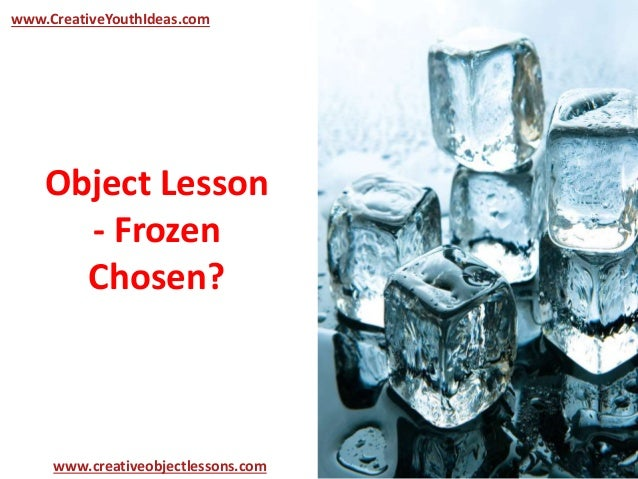 Object Lesson - Frozen Chosen? www.CreativeYouthIdeas.com www.creativeobjectlessons.com