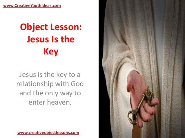 object lesson jesus is the key. Black Bedroom Furniture Sets. Home Design Ideas