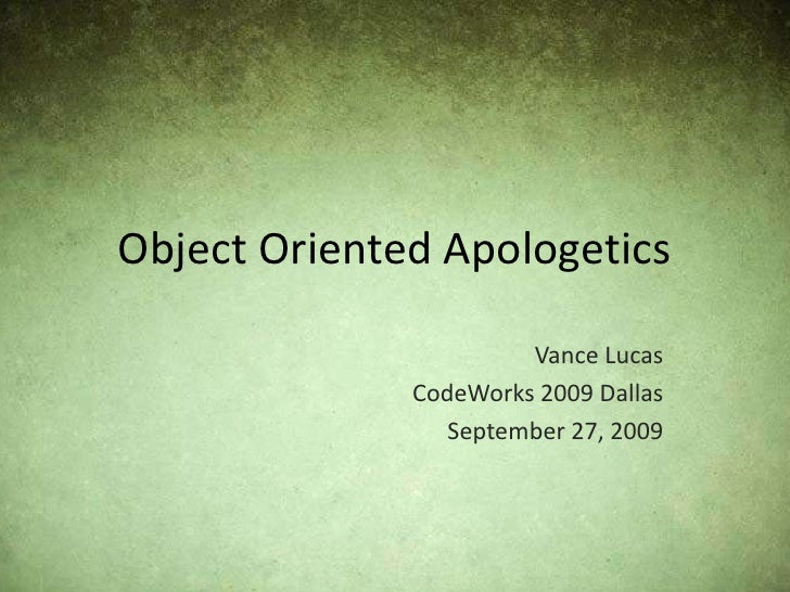 Object Oriented Apologetics<br />Vance Lucas<br />CodeWorks 2009 Dallas<br />September 27, 2009<br />