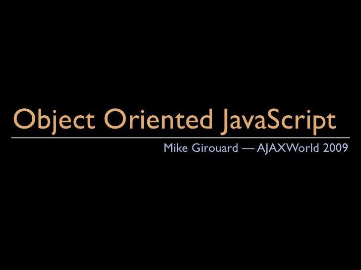 Object Oriented JavaScript             Mike Girouard — AJAXWorld 2009