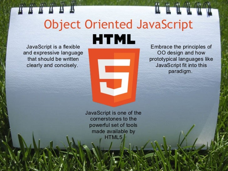 Object Oriented JavaScript JavaScript is one of the cornerstones to the powerful set of tools made available by HTML5 Java...