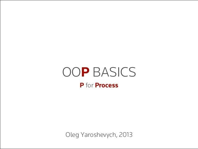 OOP BASICSP for ProcessOleg Yaroshevych, 2013