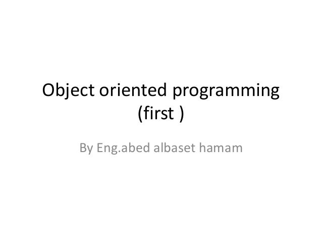 Object oriented programming (first ) By Eng.abed albaset hamam